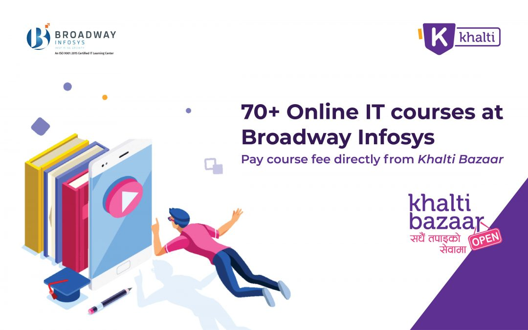 Quarantine Boredom? Explore 70 plus IT Online Courses at Broadway Infosys and pay course fees from Khalti