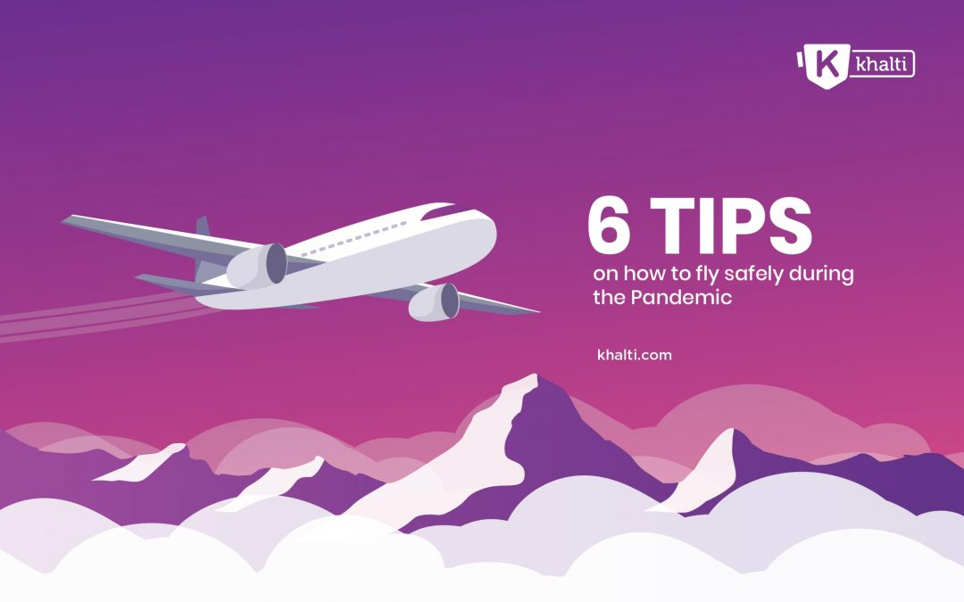 6 tips on how to fly safely and arrive well during the Pandemic